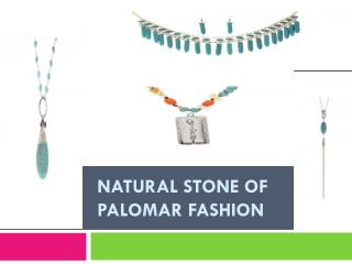 Natural Stone of Palomar Fashion