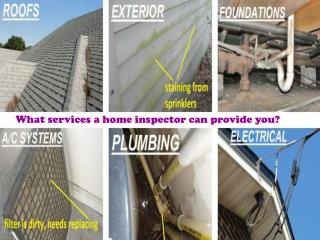 What services a home inspector can provide you?