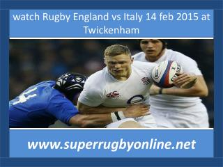 watch Rugby England vs Italy 14 feb 2015 at Twickenham