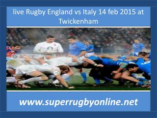 live Rugby England vs Italy 14 feb 2015 at Twickenham