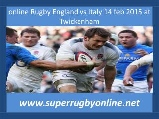 online Rugby England vs Italy 14 feb 2015 at Twickenham