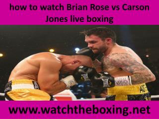 how to watch Brian Rose vs Carson Jones live boxing
