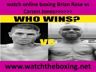 watch online boxing Brian Rose vs Carson Jones>>>>>>
