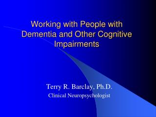 Working with People with Dementia and Other Cognitive Impairments