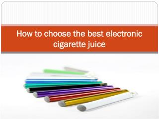 How to choose the best electronic cigarette juice