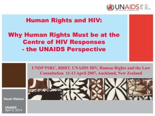 Human Rights and HIV:  Why Human Rights Must be at the Centre of HIV Responses - the UNAIDS Perspective