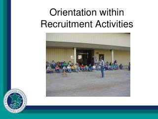 Orientation within Recruitment Activities