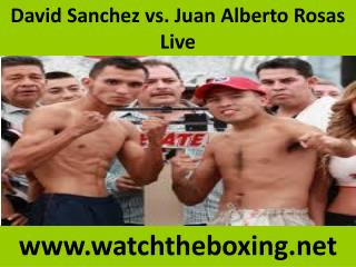 David Sanchez vs. Juan Alberto Rosas Live