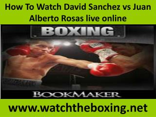 How To Watch David Sanchez vs Juan Alberto Rosas live online