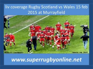 liv coverage Rugby Scotland vs Wales 15 feb 2015 at Murrayfi