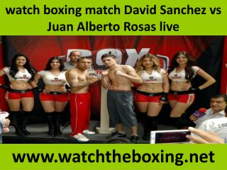 you can easily watch David Sanchez vs Juan Alberto Rosas liv