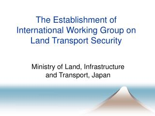 The Establishment of International Working Group on Land Transport Security