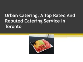 Urban Catering, A Top Rated And Reputed Catering Service