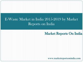E-Waste Market in India 2015-2019 by Market Reports on India