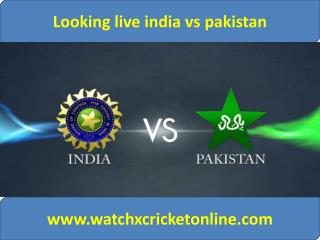 Looking live india vs pakistan