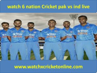 watch 6 nation Cricket pak vs ind live