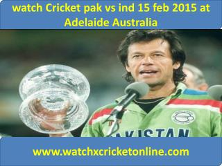 watch Cricket pak vs ind 15 feb 2015 at Adelaide Australia
