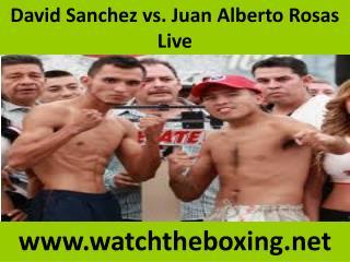 Watch David Sanchez vs Juan Alberto Rosas online boxing live
