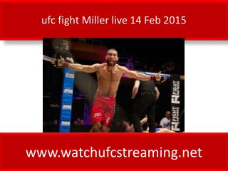 ufc fight Miller live 14 Feb 2015