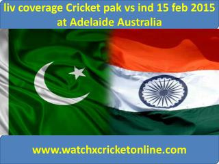 liv coverage Cricket pak vs ind 15 feb 2015 at Adelaide Aust