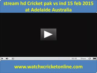 stream hd Cricket pak vs ind 15 feb 2015 at Adelaide Austral