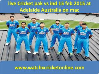 live Cricket pak vs ind 15 feb 2015 at Adelaide Australia on