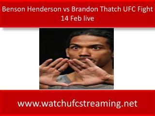 Benson Henderson vs Brandon Thatch UFC Fight 14 Feb live