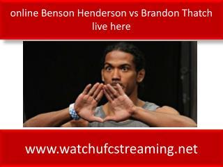 online Benson Henderson vs Brandon Thatch live here