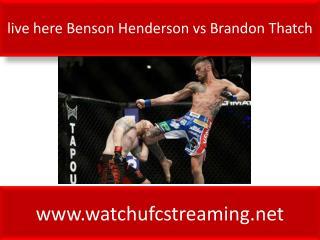 live here Benson Henderson vs Brandon Thatch