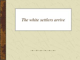 The white settlers arrive