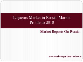 Liqueurs Market in Russia: Market Profile to 2018
