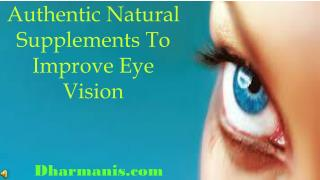 Authentic Natural Supplements To Improve Eye Vision