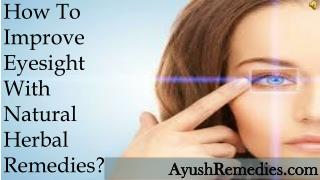 How To Improve Eyesight With Natural Herbal Remedies?