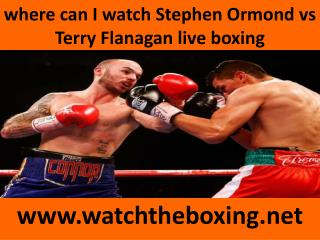 where can I watch Stephen Ormond vs Terry Flanagan live boxi