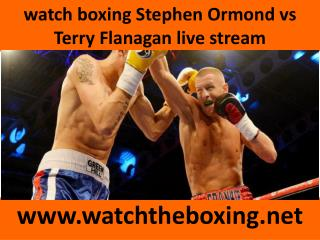 live boxing Stephen Ormond vs Terry Flanagan stream