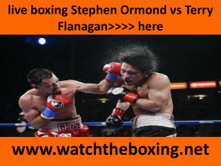 Stephen Ormond vs Terry Flanagan boxing sports @@@@}}} live