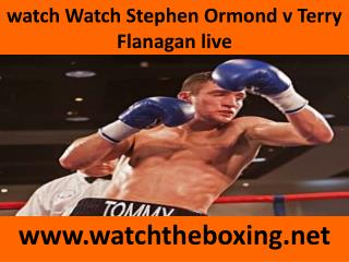 Watch Stephen Ormond vs Terry Flanagan online boxing live