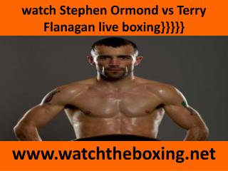 watch Terry Flanagan vs Stephen Ormond live boxing fight