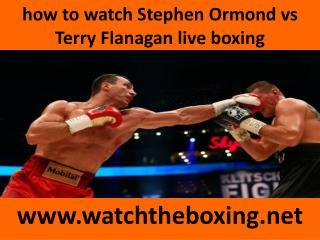 video stream boxing Terry Flanagan vs Stephen Ormond live