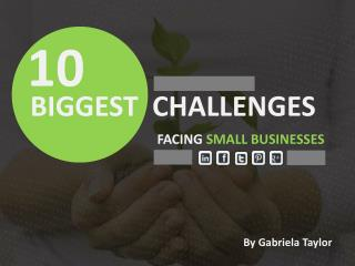 The 10 Biggest Challenges Facing Small Businesses