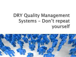 DRY Quality Management Systems – Don't repeat yourself