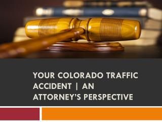 Your Colorado Traffic Accident  An Attorney's Perspective
