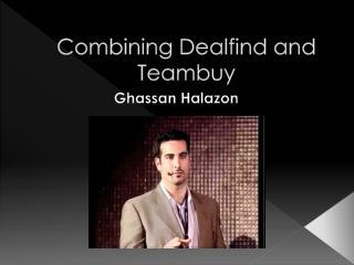 Combining Dealfind and Teambuy Ghassan Halazon