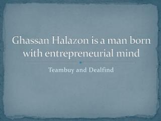 Ghassan Halazon is a man born with entrepreneurial mind