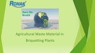 Agricultural Waste Material in Briquetting Plants