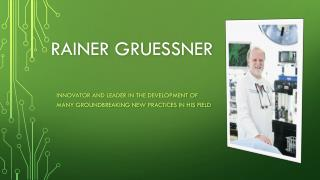 Rainer Gruessner - Innovator and Leader