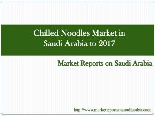 Chilled Noodles Market in Saudi Arabia to 2017