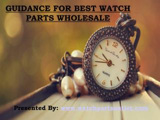 General Tips of Buying Watch Parts from Wholesale Merchandis