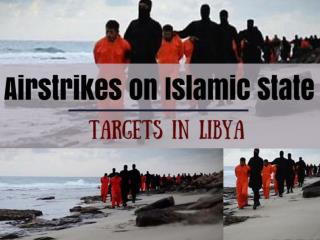 Airstrikes on Islamic State Targets in Libya