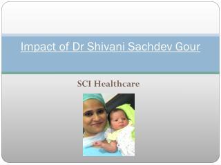 Impact of Dr Shivani Sachdev Gour